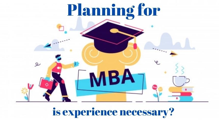 Planning for MBA- is experience necessary